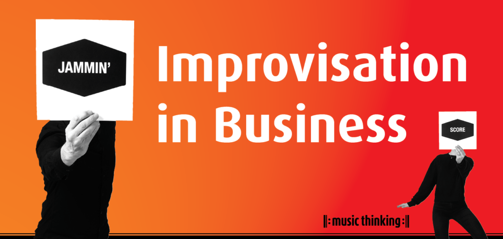improvisation in business - music thinking