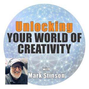 Unlocking your world of creativity podcast - Mark Stinson